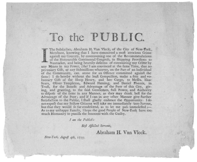 To the publick. I the subscriber, Abraham H. Van Vleck, of the City of New York, knowing I have committed a most atrocious crime against my country ... in shipping privisions to Nantrucket ... make a free and voluntary gift of the Sloop Henry an