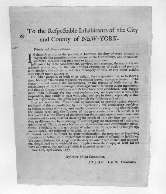 To the respectable inhabitants of the City and County of New-York. Friends and Fellow Citizens! [On trade and representation in the next Congress] By order of the Committee. Isaac Low, Chairman. New York, 29th March, 1775 [New York: Printed by J