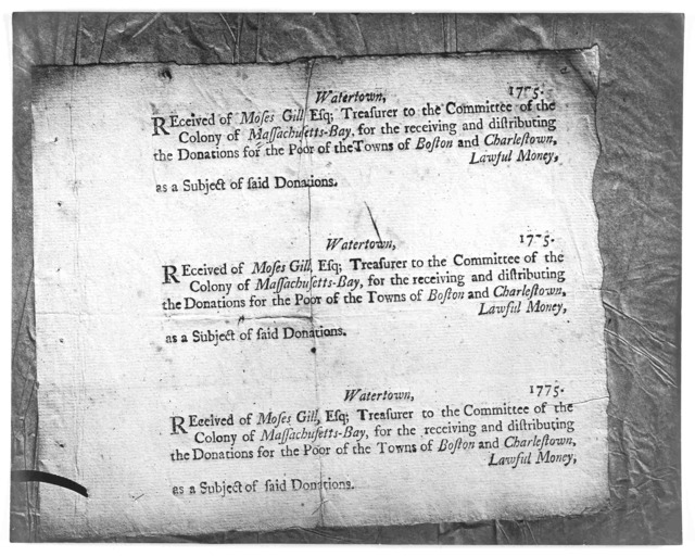 Watertown, [blank] 1775. Received of Moses Gill, Esq; treasurer of the Committee of the Colony of Massachusetts-Bay for the receiving and distributing the donations for the poor of the Towns of Boston and Charlestown, [blank] lawful money, as a