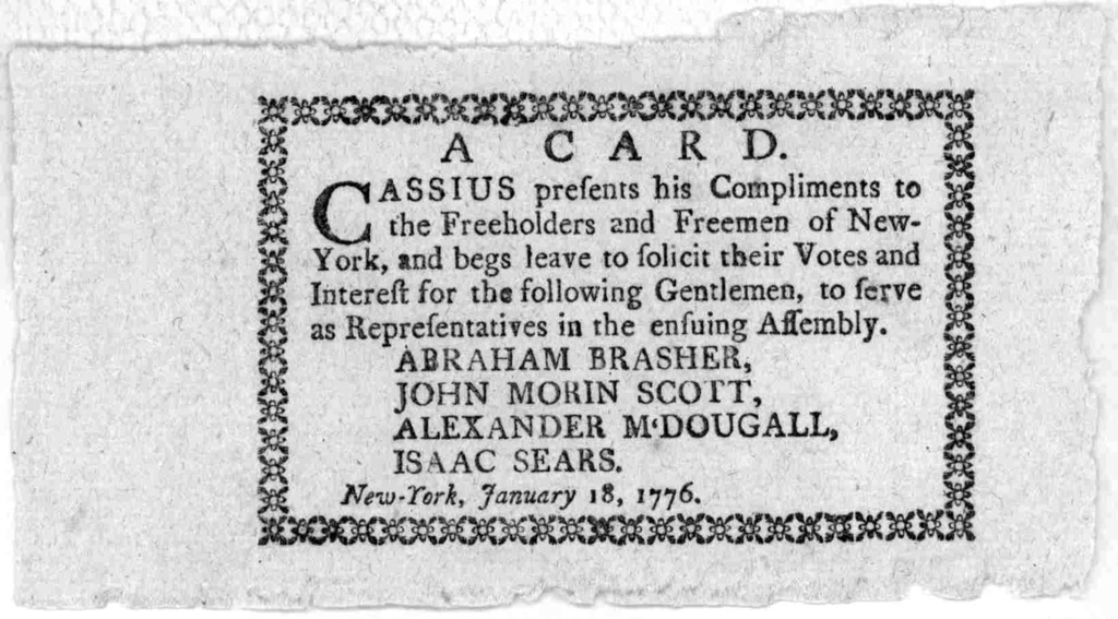 A card. Cassius presents his compliments to the freeholders and freemen of New York, and begs leave to solicit their votes and interest for the following gentlemen, to serve as representatives in the ensuing Assembly. Abraham Brasher, John Morin