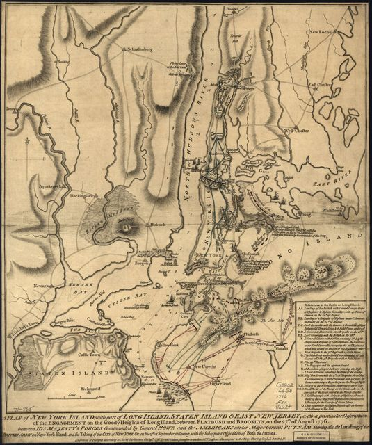 A plan of New York Island, with part of Long Island, Staten Island & east New Jersey, with a particular description of the engagement on the woody heights of Long Island, between Flatbush and Brooklyn, on the 27th of August 1776 between His Majesty's forces commanded by General Howe and the Americans under Major General Putnam, shewing also the landing of the British Army on New-York Island, and the taking of the city of New-York &c. on the 15th of September following, with the subsequent disposition of both the armies.