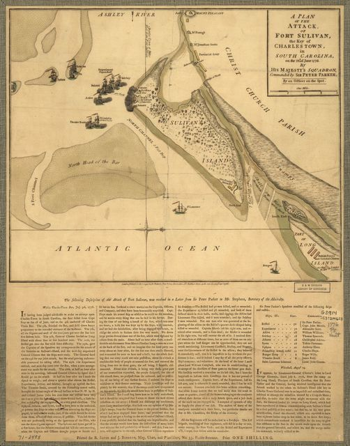 A Plan of the attack of Fort Sulivan, the key of Charlestown, in South Carolina, on the 28th. of June 1776. By His Majesty's squadron, commanded by Sir Peter Parker. By an officer on the spot.