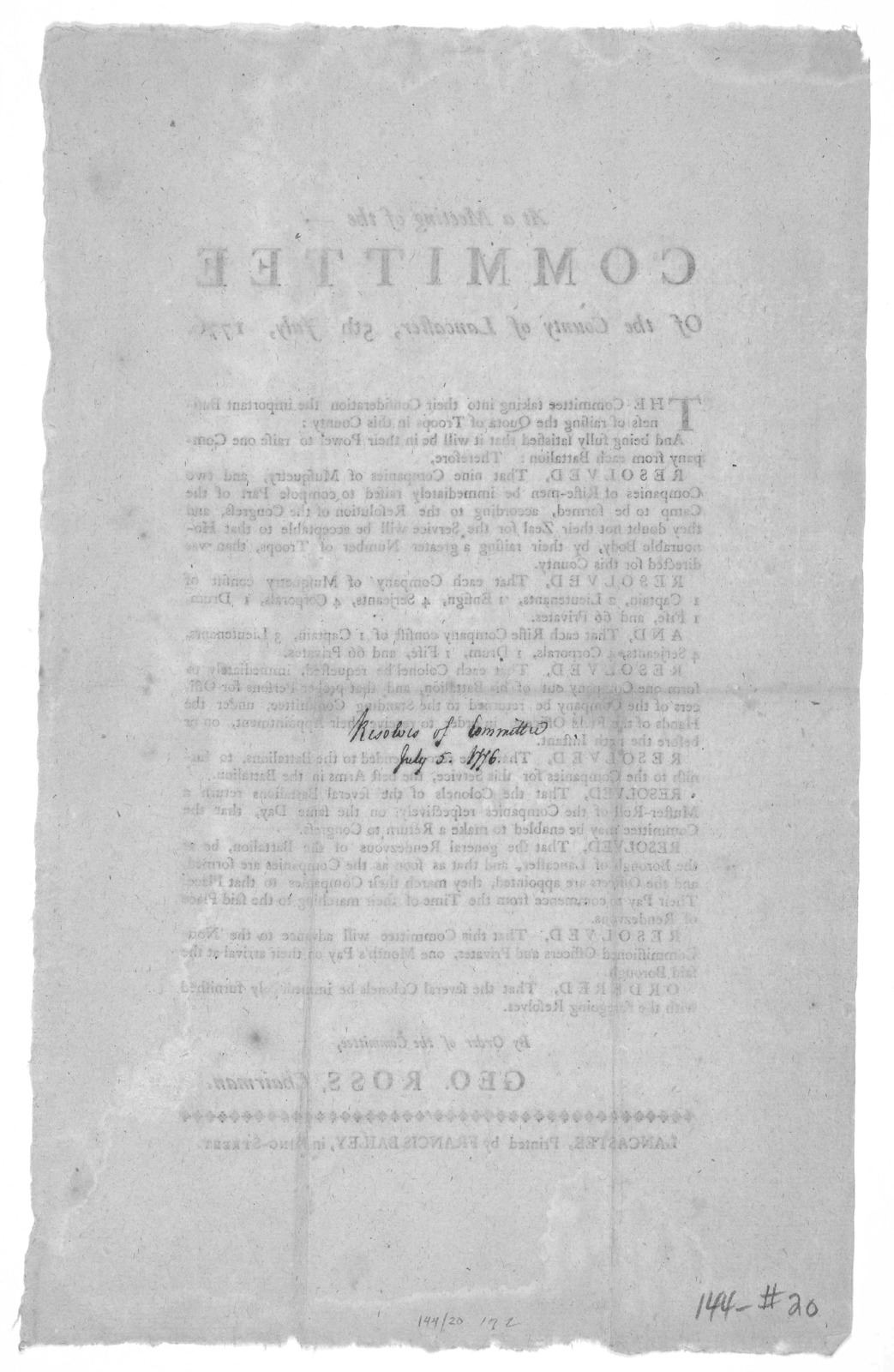 At a meeting of the Committee of the County of Lancaster, 5th July, 1776. The Committee taking into their consideration the important business of raising the quota of troops in this county. [Signed] Geo. Ross, Chairman. Lancaster. Printed by Fra