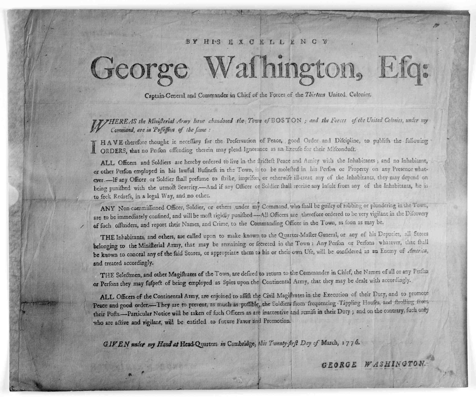 By His excellency, George Washington, Esq; Captain-General and Commander in chief of the forces of the thirteen United Colonies. Whereas the ministerial army abandoned the Town of Boston; and the forces of the United Colonies, under my command,