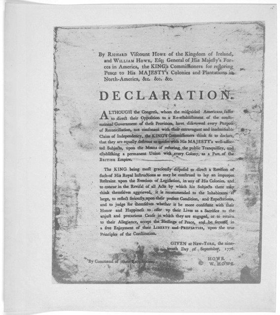 By Richard Viscount Howe of the Kingdom of Ireland and William Howe, Esq; General of His Majesty's Forces in America, the King's Commissioners for restoring peace to His Majesty's Colonies and plantations in North-America, &c. &c. &c. Declaratio