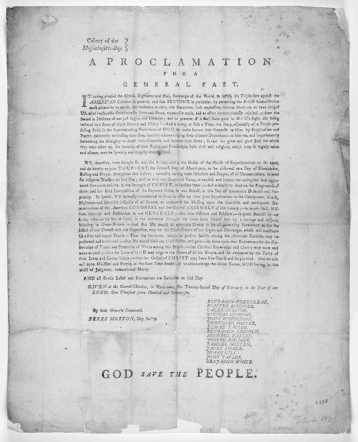 Colony of the Massachusetts-Bay. A proclamation for a general fast … We, therefore, have thought fit, with the advice, and at the desire of the House of representatives, to set apart, and do hereby appoint Thursday, the seventh day of March next