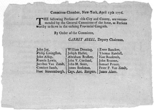 Committee-Chamber. New York, April 13, 1776 The following persons of this City and County, are recommended by the General Committee of the same, as persons worthy to serve in the ensuing Provincial Congress. By order of the Committee. Garret Abe