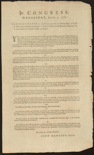 In Congress, Wednesday, April 3, 1776 : Instructions to the commanders of private ships or vessels of war, which shall have commissions or letters of marque and reprisal, authorising them to make captures of British vessels and cargoes.