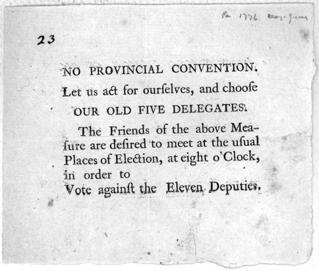 No Provincial Convention. Let us act for ourselves, and choose our old five delegates. The friends of the above measure are desired to meet at the usual places of election, at eight o'Clock in order to vote against the eleven deputies. [Pennsylv