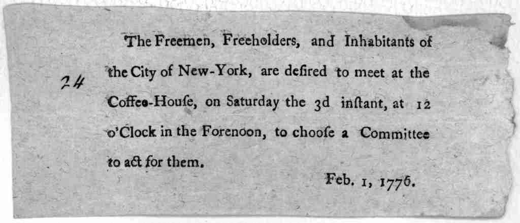 The Freemen, freeholders, and inhabitants of the City of New-York are desired to meet at the Coffee-House, on Saturday the 3d instant, at 12 o'clock in the forenoon, to choose a committee to act for them. Feb. 1, 1776. [New York, 1776].