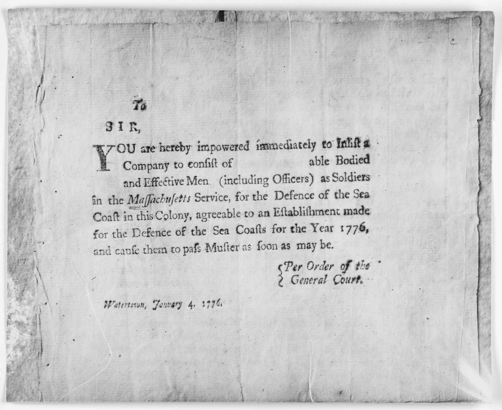To [blank] Sir, You are hereby impowered immediately to inlist a company to consist of [blank] able bodied and effective men (including officers) as soldiers in the Massachusetts service, for the defence of the sea coast in this Colony, agreeabl