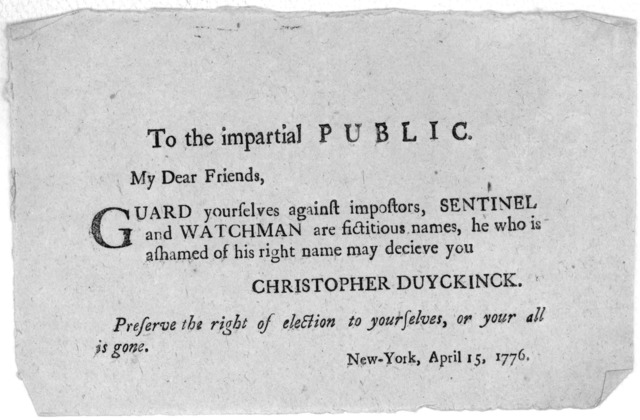 To the impartial public. My dear friends. Guard yourself against impostors, Sentinel and Watchman are fictitious names, he who is ashamed of his right name may deceive you. Christopher Duyckinck. Preserve the right of election to yourselves, or