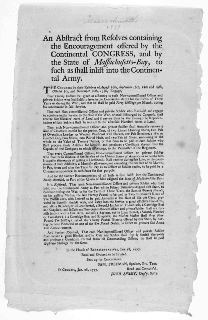 An abstract from resolves containing the encouragement offered by the Continental congress, and by the State of Massachusetts-Bay, to such as shall inlist into the Continental army ... In Council. Jan. 28, 1777. Read and concurr'd John Avery, De