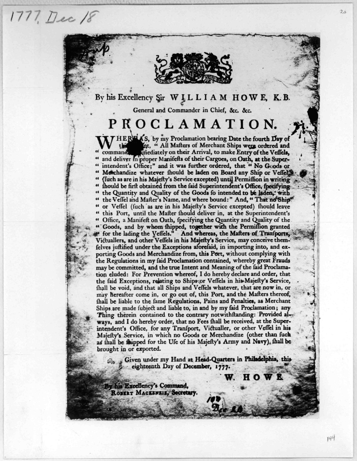 [Arms] By His Excellency Sir William Howe, K. B. General and Commander in Chief, &c. &c. proclamation [Modifying his proclamation of December 4th] Given under my hand at Headquarters, in Philadelphia, this eighteenth day of December, 1777. W How