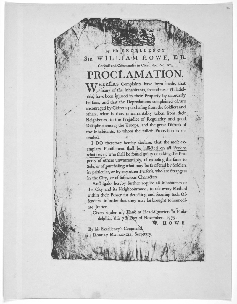 [Arms] By His Excellency Sir William Howe K. B. General and Commander in Chief, &c. &c &c Proclamation [That punishment will be inflicted on anyone taking property unwarrantedly, offering it for sale or purchasing from soldiers] Given under my h