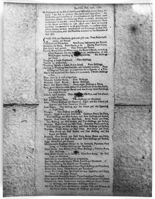 """Boston, Feb. 19th, 1777. In pursuance of the Act of the General Assembly of this State entitled. """"An act to prevent monopoly and oppression;"""" the select-men and Committee of correspondence ... [Boston, 1777]."""
