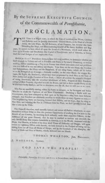 By the Supreme Executive Council of the Commonwealth of Pennsylvania, a proclamation. The time is at length come, in which the fate of ourselves, our wives, children and posterity must be speedily determined, General Howe, at the Head of a Briti