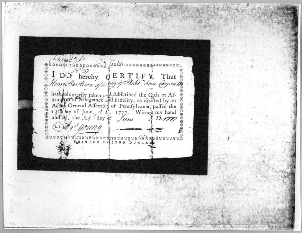 I do hereby certify that [Henry Bartlesen of the City of Philad. house carpenter, hath voluntarily taken and subscribed the Oath of Affirmation of Allegiance and Fidelity, as directed by an act of the General Assembly of Pennsylvania, passed the