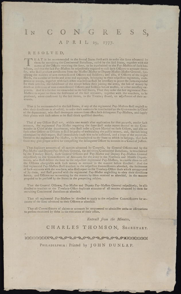 In Congress, April 29, 1777 : Resolved, that it be recommended to the several states forthwith to order the sums advanced by them for recruiting the Continental battalions, raised by the said states, together with the names of the officers receiving the same, to be transmitted to the pay-masters of such battalions ...