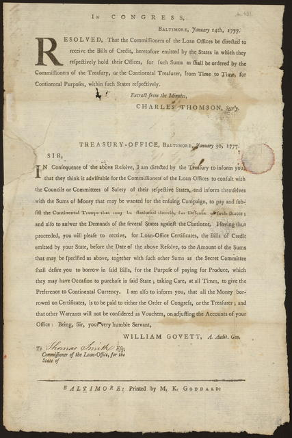 In Congress, Baltimore, January 14, 1777 : Resolved, that the commissioners of the loan offices be directed to receive the bills of credit, heretofore emitted by the states in which they respectively hold their offices, for such sums as shall be ordered by the Commissioners of the Treasury or the Continental Treasurer, from time to time, for continental purposes, within such states respectively.
