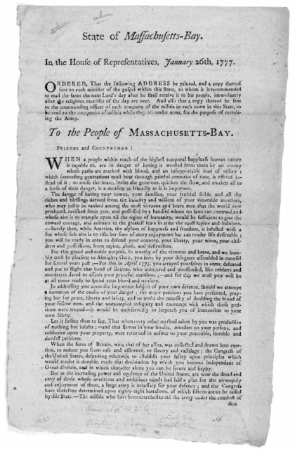 State of Massachusetts-Bay. In the House of Representatives. January 26th, 1777. Ordered that the following address be printed ... To the people of Massachusetts-Bay. Friends and countrymen: When a people within reach of the highest temporal hap