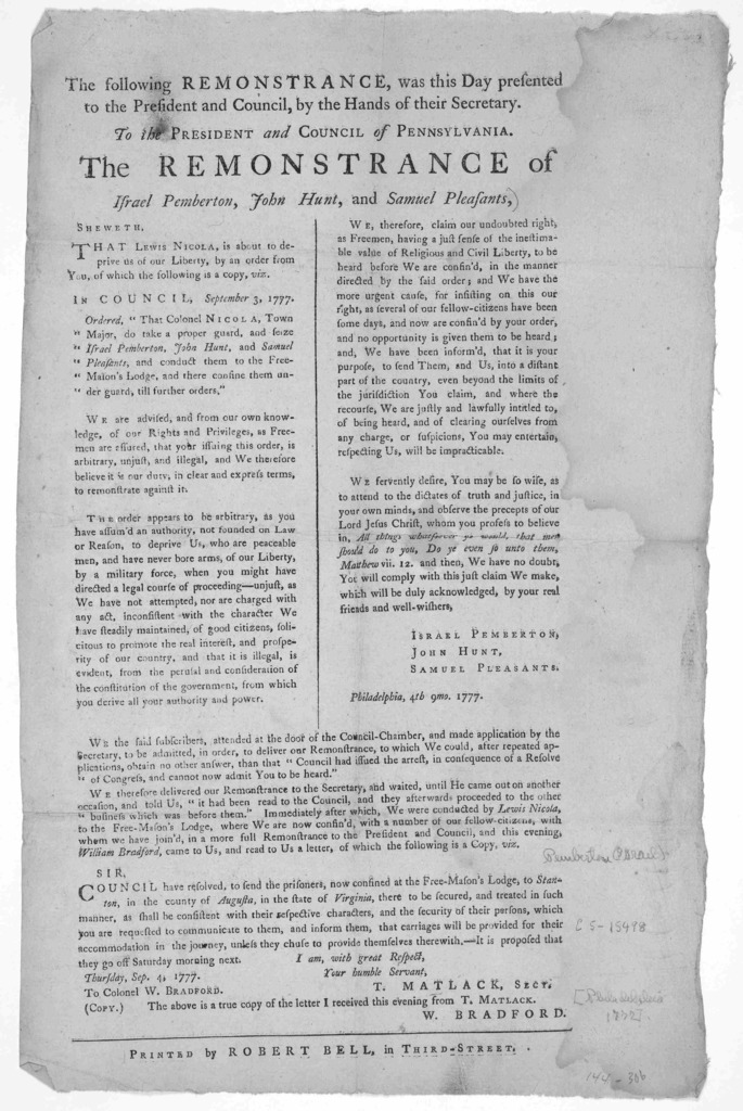 The following remostrance was this day presented to the President and Council, by the hand of their secretary ... The remonstrance of Israel Pemberton, John Hunt, and Samuel Pleasants. [Philadelphia, Printed by Robert Bell, in Third-Street [1777