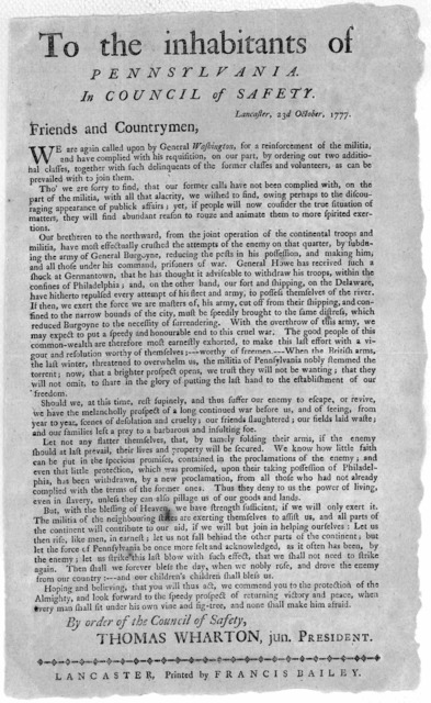 To the inhabitants of Pennsylvania. In Council of Safety. Lancaster, 23, October, 1777 Friends and countrymen. We are again called upon by General Washington, for a reinforcement of the militia and have complied with his requisition, on our part