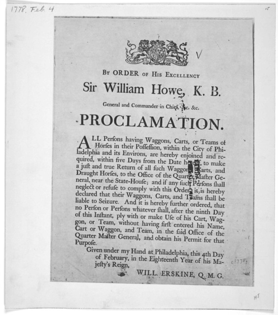 [Arms] By order of His Excellency Sir William Howe, K. B. General and Commander in Chief, &c. &c. Proclamation. All persons having waggons, carts, or teams of horses in their possession within the City of Philadelphia ... are hereby enjoined and