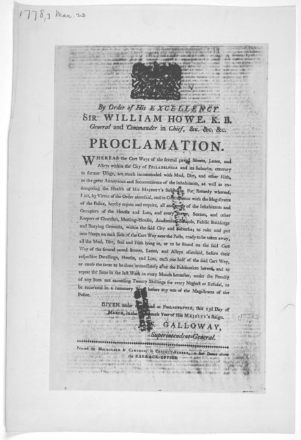 [Arms] By order of His Excellency Sir William Howe, K. B. General and Commander in Chief, &c. &c. &c. Proclamation Whereas the cart ways of the several paved streets, lanes, and alleys within the city of Philadelphia and its suburbs ... are much