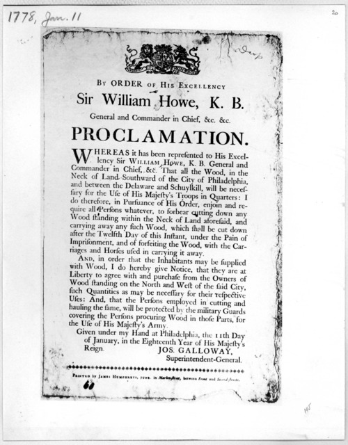 [Arms] By order of His Excellency Sir William, Howe, K.B. General and Commander in Chief &c. &c. Proclamation [Enjoining the cutting of wood south of the city, as necessary for the use of the British soldiers] Given under my hand at Philadelphia