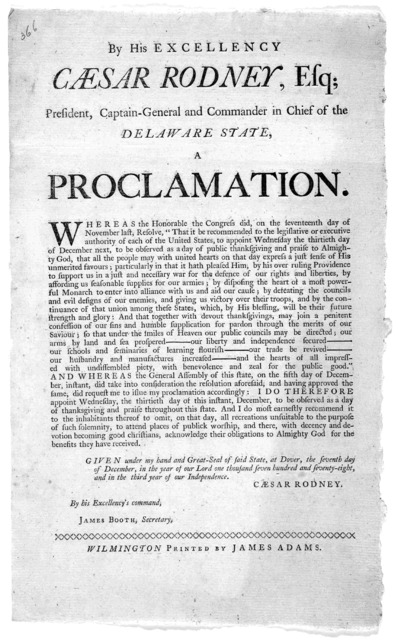By his excellency Caesar Rodney, Esq; president, captain-general and commander in chief of the Delaware State, a proclamation ... appoint Wednesday the thirtieth day of December next, to be observed as a day of public thanksgiving ... Given unde