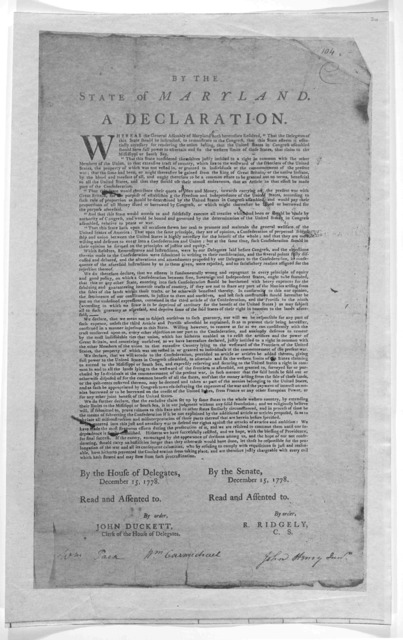 "By the State of Maryland. A declaration Whereas the General Assembly of Maryland hath heretofore resolved ""That the Delegates of this State should be instructed, to remonstrate to the Congress, that this state esteem it essentially necessary for"