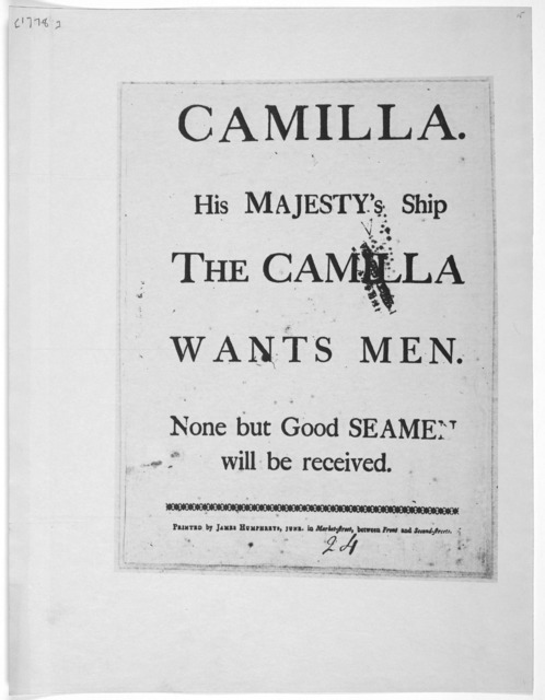 Camilla. His Majesty's ship the Camilla wants men, none but good seamen will be recieved [Philadelphia] Printed by James Humphreys, junr. in Market-street, between Front and second-street [1778].