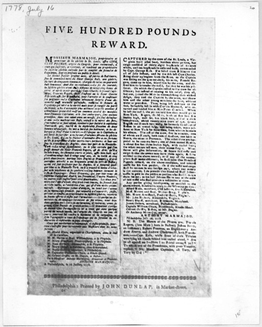 Five hundred pounds reward. [For the capture of the Viginia built pilot boat St. Louis which has be seized and carried off by her crew] [Signed] Anthony Marmajou. Philadelphia 16th July 1778. Philadelphia: Printed by John Dunlap, in Market-stree