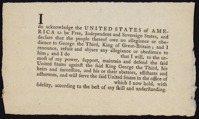 I [blank] do acknowledge the United States of America, to be free, independent and sovereign states, and declare that the people thereof owe no allegiance or obedience to George the Third, King of Great-Britain ...