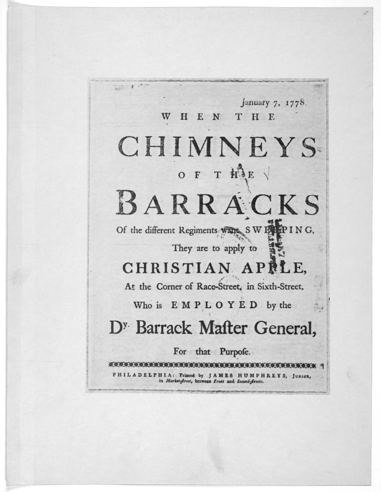 January 7, 1778. When the chimneys of the barracks of the different regiments want sweeping they are to apply to Christian Apple, at the corner of Race-Street, in Sixth-Street, who is employed by the Dy Barrack Master General, for that purpose.