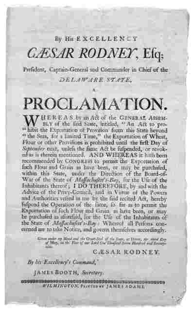 "By His excellency Caesar Rodney, Esq; president, captain-general and commander in chief of the Delaware State a proclamation. Whereas as by an Act of the General Assembly of the said State, intitled, ""An Act to prohibit the exportation of provis"