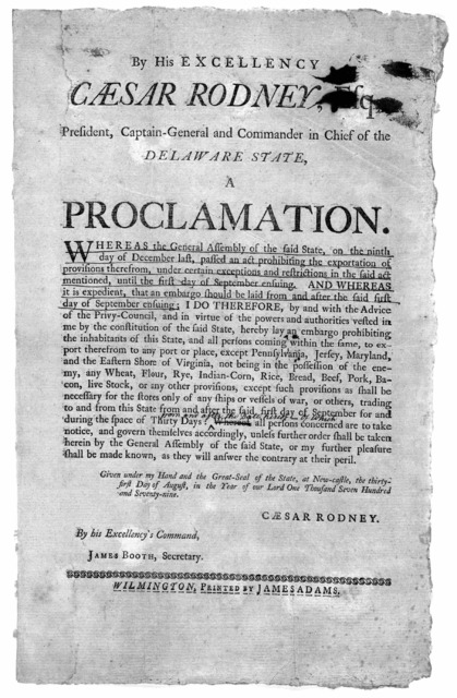 By his excellency Caesar Rodney, Esq; president, Captain-general and commander in chief of the Delaware State. A proclamation [Prohibiting the export of breadstuffs, meats, etc. to any port of place in British lands for thirty days] Given under