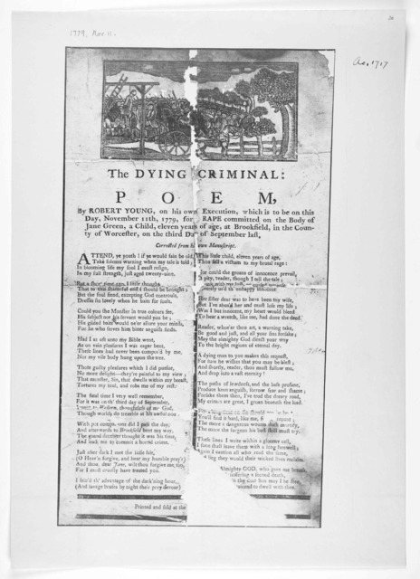 [Cut] The dying criminal: poem, by Robert Young, on his own execution, which is tobe on this day, November 11, 1779, for rape, committed on the body of Jane Green, a child,eleven years of age, at Brookfield ... Printed and sold at the printi