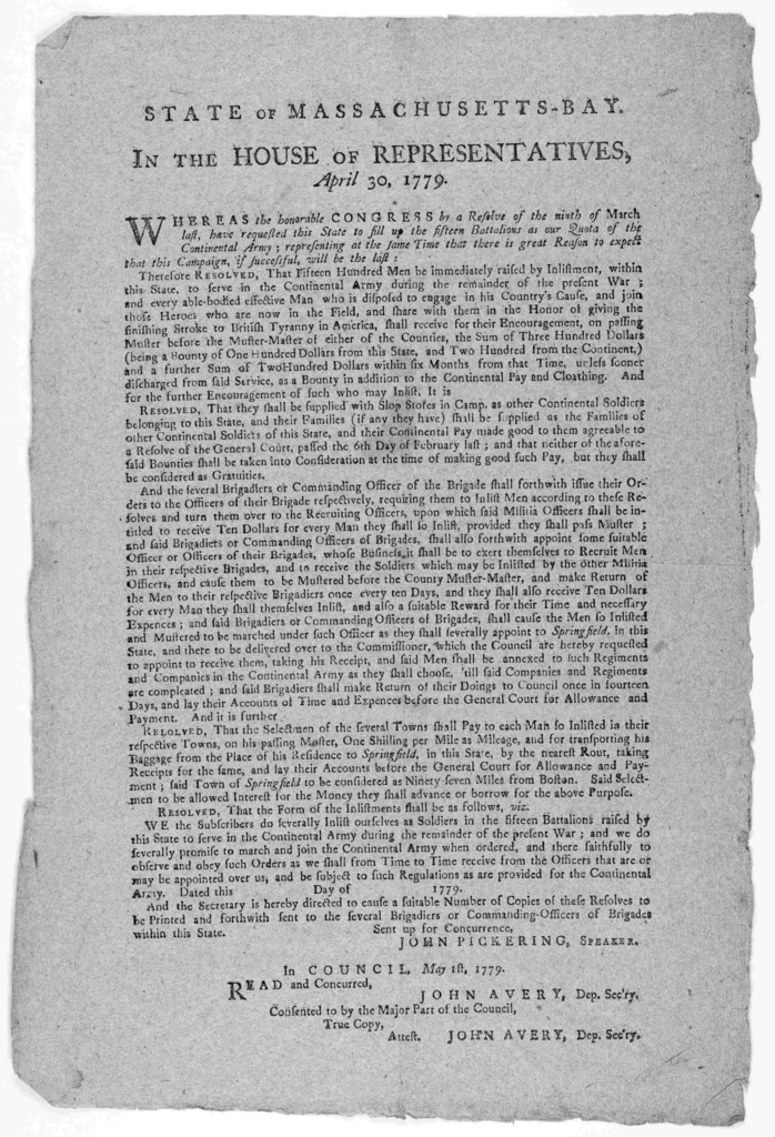 State of Massachusetts-Bay. In the House of representatives. April 30, 1779. Whereas, the honorable Congress by a resolve of the ninth of March last, have requested this State to fill up the fifteen battalions as our quota of the Continental Arm