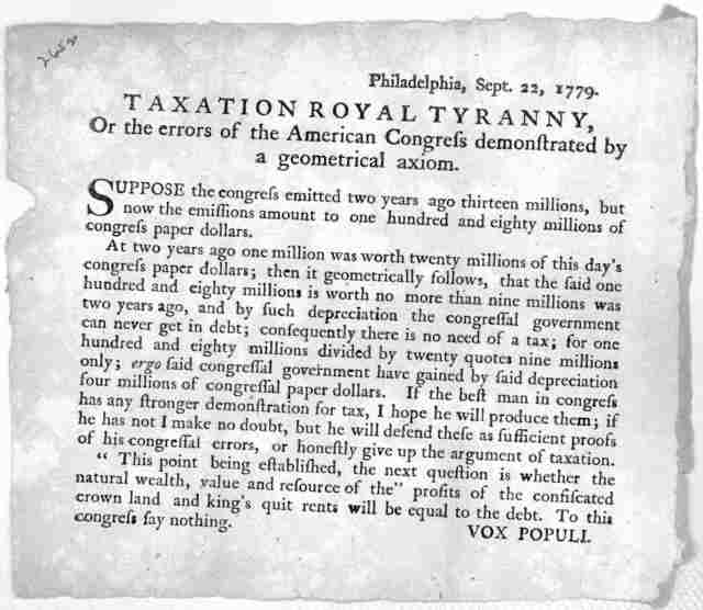 Taxation royal tyranny, or The errors of the American Congress demonstrated by a geometrical axiom. Suppose the congress emitted two years ago thirteen millions, but now the emissions amount to one hundred and eighty millions of congress paper d