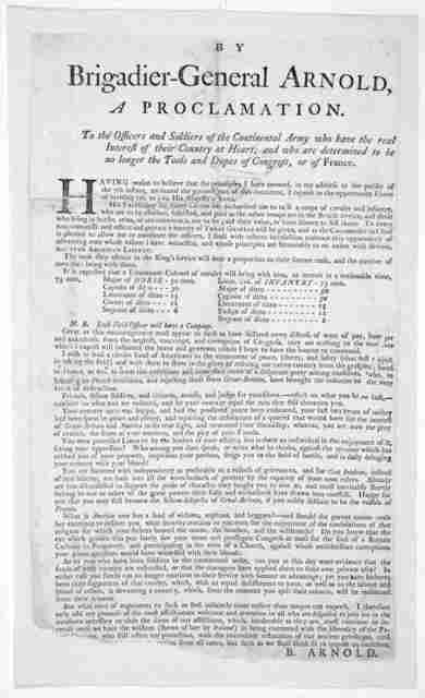 By Brigadier-General Arnold, A proclamation To the officers and soldiers of the Continental army who have the real interest of their country at heart, and who are determined to be no longer the tools and dupes of Congress, or France ... [Signed]