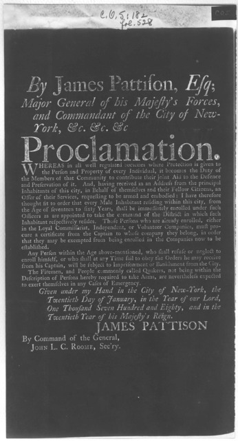 By James Pattison, Esq; Mayor general of his Majesty's forces and commandant of the City of New York, &c. &c. &c. Proclamation [Ordering every male inhabitant within in the City between the age of 17 and 50 years to be enrolled for the defence o