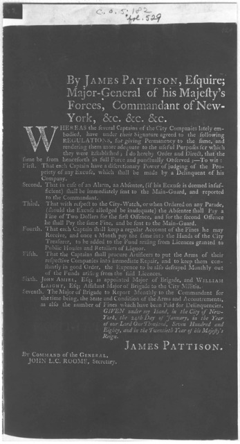 By James Pattison, Esquire; Major-general of his Majesty's forces, commandant of New York, &c. &c. &c. Whereas the several captains of the City Companies lately embodied, have under their signatures agreed to the following regulations ... I do h