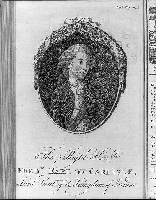 The right honble. Fredk. Earl of Carlisle, Lord lieutt. of the Kingdom of Ireland