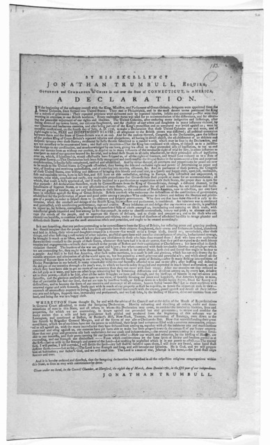 By his excellency Jonathan Trumbull, Esquire, Governor and Commander in Chief in and over the state of Connecticut in America. A declaration [exhorting to renewed vigor] ... Given under my hand, in the Council Chamber, at Hartford, the eighth da