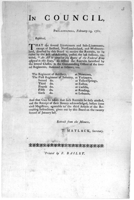In Council Philadelphia, February 15, 1781. [Resolutions instructing the lieutenants and sub-lieutenants of various counties to deliver recruits raised to the several regiments as here assigned] Extract from the minutes. T. Matlack, Secretary [P