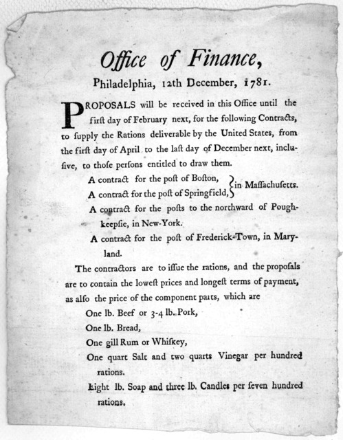 Office of Finance, Philadelphia, 12th December 1781. Proposals will be received in this office until the first day of February next, for the following contracts, to supply the rations deliverable by the United States, from the first day of April