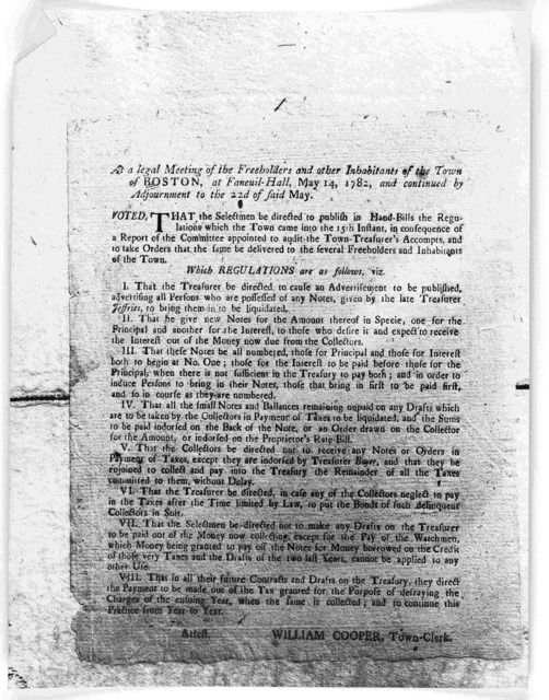 At a legal meeting of the freeholders and other inhabitants of the town of Boston, at Faneuil-Hall, May 14, 1782, and continued by adjournment to the 22d of said May. Voted, that the selectmen be directed to publish in handbills ... Attest, Will