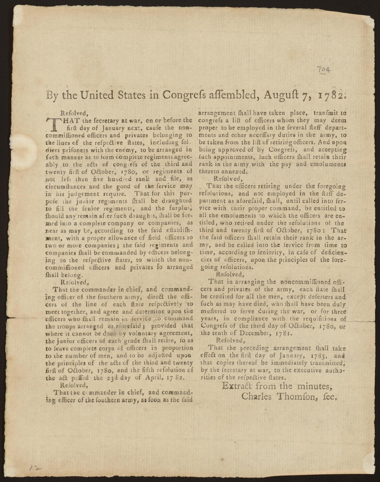 By the United States in Congress assembled, August 7, 1782 : Resolved, that the secretary at war, on or before the first day of January next, cause the non-commissioned officers and privates belonging to the lines of the respective states, including soldiers prisoners with the enemy, to be arranged in such a manner as to form complete regiments ...